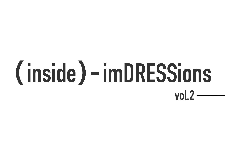 『(inside)-imDRESSions』vol.2- はみだして、なじめ。