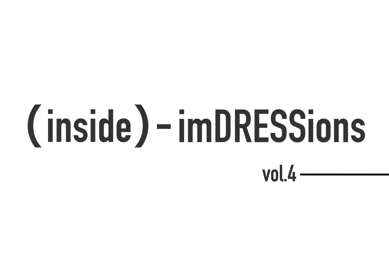 『(inside) – imDRESSions』vol.4- 正しさと、楽しさ。